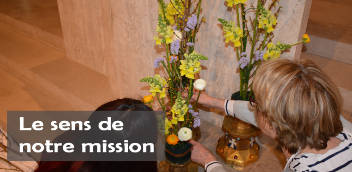 Le sens de notre mission Fleurir en liturgie